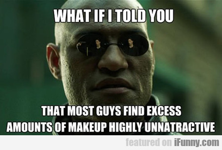 What If I Told You That Most Guys...