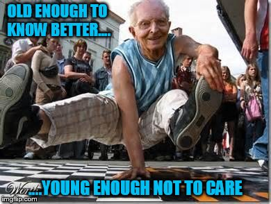 Old Enough To Know Better....