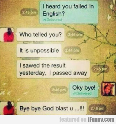 I Heard You Failed In English - Who Telled You