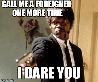 Call Me a Foreigner One More Time