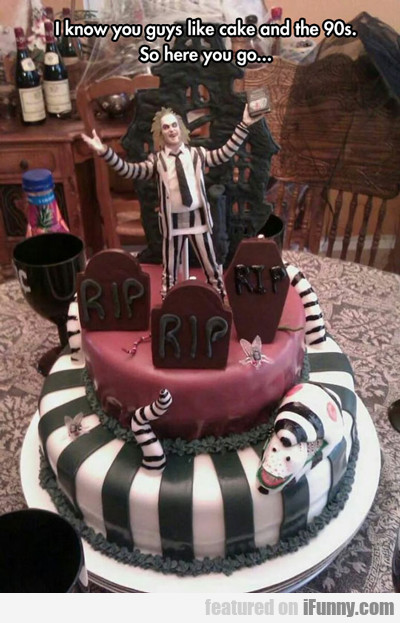 I Know You Guys Like Cake...