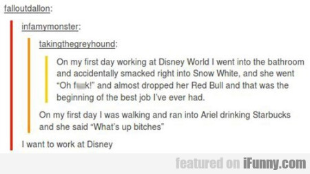 On My First Day Working At Disney World I Went...