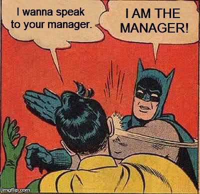 Yo, I AM the manager, B!