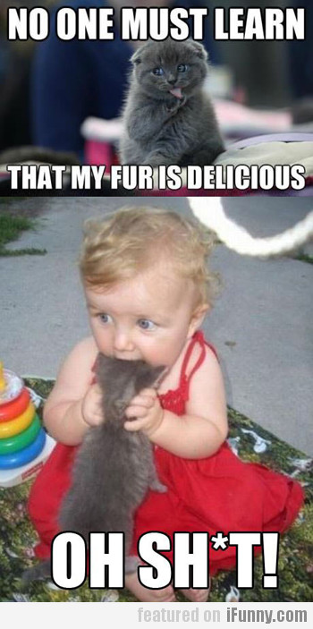 No One Must Learn That My Fur Is Delicious...