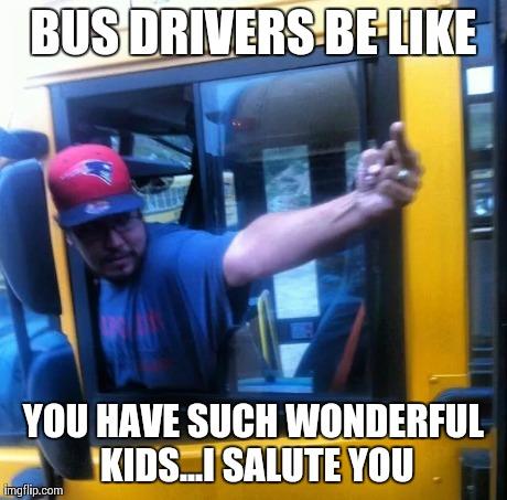 Bus Drivers Be Like