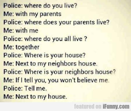 Police: Where Do You Live?