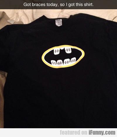 Got Braces Today, So I Got This Shirt...
