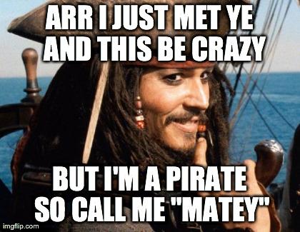 Arr I Just Met Ye ...