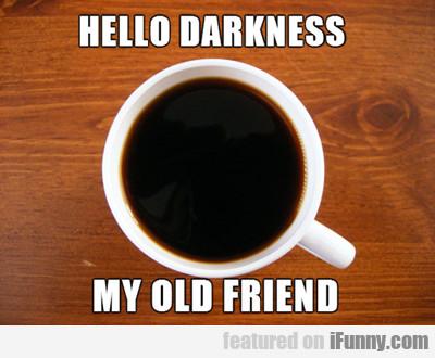 Hello Darkness My Old Friend...